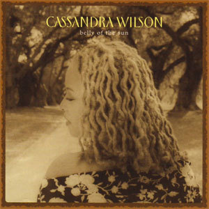 Cassandra Wilson - Belly Of The Sun - 180g 2LP