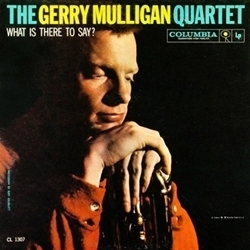 Gerry Mulligan Quartet - What Is There To Say - 45rpm 180g 2LP
