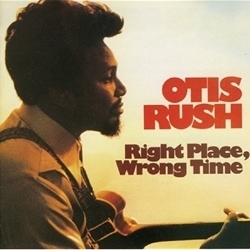 Otis Rush - Right Place , Wrong Time - 180g LP