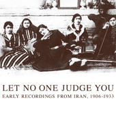 Let No One Judge You Early Recordings From Iran, 1906-1933 - Box Set 180g 4LP