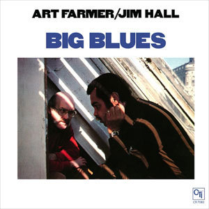 Art Farmer & Jim Hall - Big Blues  - 180g 45rpm 2LP