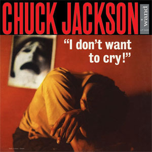 Chuck Jackson - I Don't Want To Cry - 180g LP