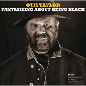 Otis Taylor - Fantasizing About Being Black - 45rpm 180g 2LP