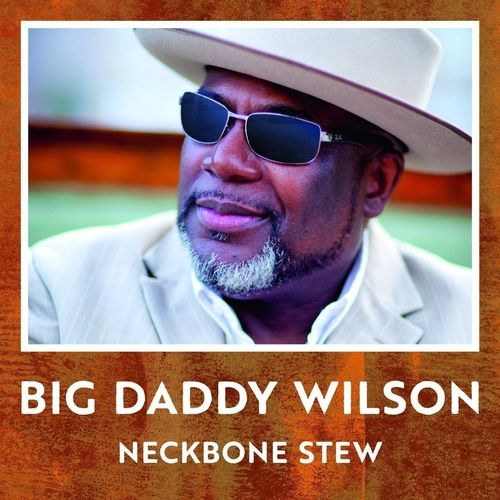 Big Daddy Wilson - Neckbone Stew - 180g LP