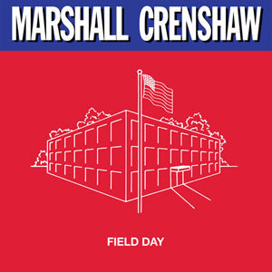 "Marshall Crenshaw - Field Day - 180g LP + 12"" EP"