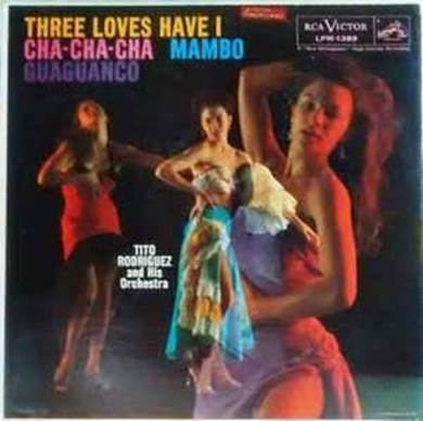 Tito Rodriguez - Three Loves Have I : Cha-Cha-Cha/Mambo/Guaguanco - 180g LP (Mono)