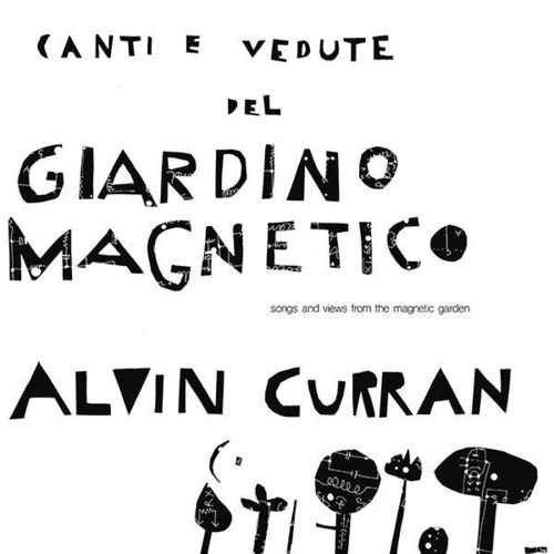 Alvin Curran - Canti E Vedute Del Giardino Magnetico : (Songs & Views From The Magnetic Garden) - LP