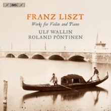 Liszt - Works for Violin and Piano :  Ulf Wallin  & Roland Pöntinen - SACD