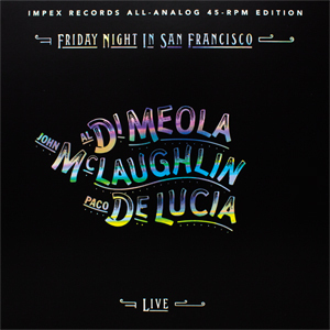 Al Di Meola, John McLaughlin and Paco de Lucia - Friday Night In San Francisco - 45rpm 180g 2LP
